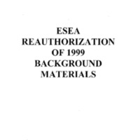 ESEA [Elementary and Secondary Education Act] Reauthorization of 1999 Background Materials [binder] [1]